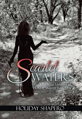 Scarlet Waters: The Iconoclastic Memoirs of Holiday Shapero Book One (Hardback)