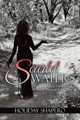 Scarlet Waters: The Iconoclastic Memoirs of Holiday Shapero Book One (Paperback)