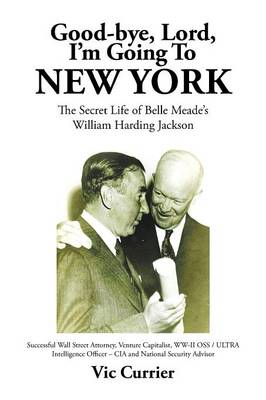 Good-Bye, Lord, I'm Going to New York: The Secret Life of Belle Meade's William Harding Jackson (Paperback)