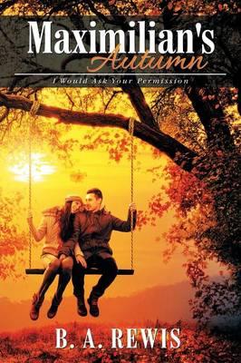 Maximilian's Autumn: I Would Ask Your Permission (Paperback)