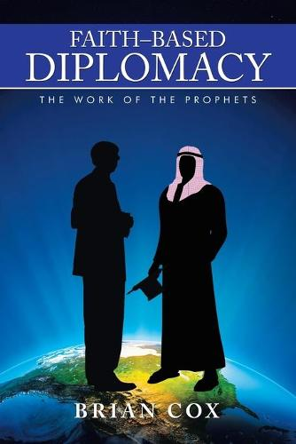 Faith-Based Diplomacy: The Work of the Prophets (Paperback)