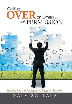 Getting Over on Others . . . with Permission: Redirecting the Sociopathic Edge on Society (Hardback)