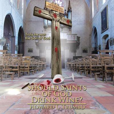 Should Saints of God Drink Wine?: Why Was Jesus Crucified? (Paperback)