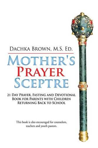 Mother's Prayer Sceptre: 21 Day Prayer, Fasting and Devotional Book (Paperback)
