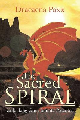 The Sacred Spiral: Unlocking Ones Infinite Potential (Paperback)
