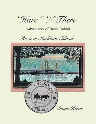 Hare N There Adventures of Rosie Rabbit: Rosie in Mackinac Island (Paperback)