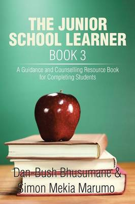 The Junior School Learner Book 3: A Guidance and Counselling Resource Book for Completing Students (Paperback)