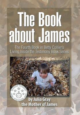 The Book about James: The Fourth Book in Betty Collier's Living Inside the Testimony Book Series (Hardback)