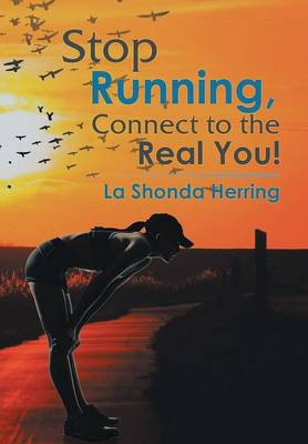 Stop Running, Connect to the Real You! (Hardback)