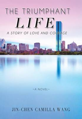 The Triumphant Life: A Story of Love and Courage (Hardback)
