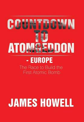 Countdown to Atomgeddon - Europe: The Race to Build the First Atomic Bomb (Hardback)