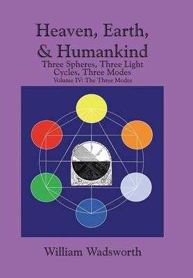 Heaven, Earth, & Humankind: Three Spheres, Three Light Cycles, Three Modes: Volume IV: The Three Modes (Hardback)