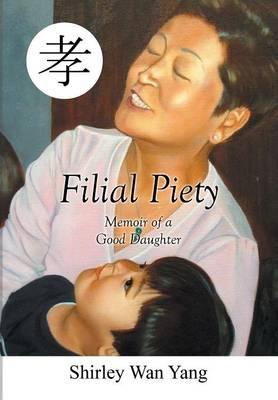 Filial Piety: Memoir of a Good Daughter (Hardback)