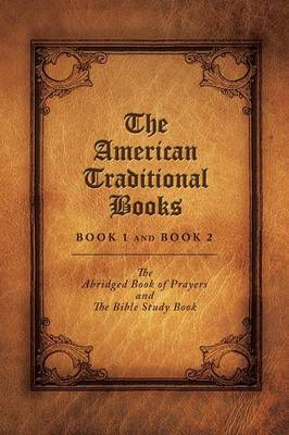 The American Traditional Books Book 1 and Book 2: The Abridged Book of Prayers and the Bible Study Book (Paperback)