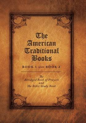 The American Traditional Books Book 1 and Book 2: The Abridged Book of Prayers and the Bible Study Book (Hardback)