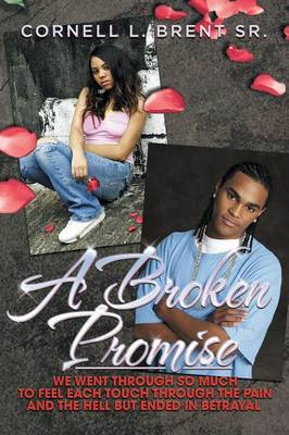 A Broken Promise: We Went Through So Much to Feel Each Touch Through the Pain and the Hell But Ended in Betrayal (Paperback)