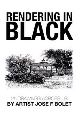 Rendering in Black: 25 Drawings Across Us by Artist Jose F Bolet (Hardback)