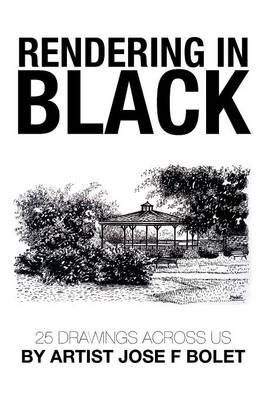 Rendering in Black: 25 Drawings Across Us by Artist Jose F Bolet (Paperback)