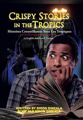 Crispy Stories in the Tropics: Histoires Croustillantes Sous Les Tropiques: In English and French Version (Hardback)