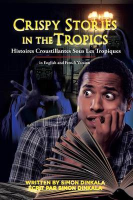 Crispy Stories in the Tropics: Histoires Croustillantes Sous Les Tropiques: In English and French Version (Paperback)
