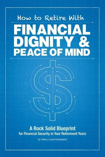 How to Retire with Financial Dignity and Peace of Mind (Paperback)