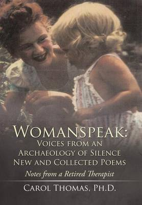 Womanspeak: Voices from an Archaeology of Silence New and Collected Poems: Notes from a Retired Therapist (Hardback)