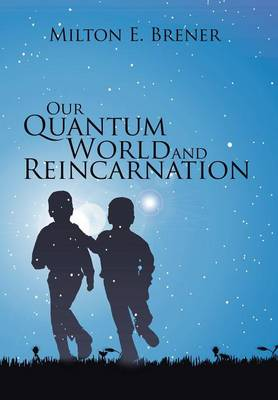 Our Quantum World and Reincarnation (Hardback)