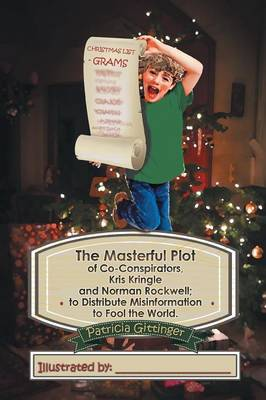The Masterful Plot of Co-Conspirators, Kris Kringle and Norman Rockwell; To Distribute Misinformation to Fool the World. (Paperback)