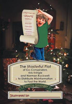 The Masterful Plot of Co-Conspirators, Kris Kringle and Norman Rockwell; To Distribute Misinformation to Fool the World. (Hardback)