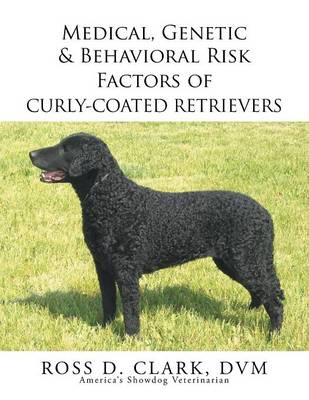 Medical, Genetic & Behavioral Risk Factors of Curly-Coated Retrievers (Paperback)