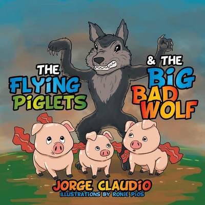 The Flying Piglets & the Big Bad Wolf (Paperback)