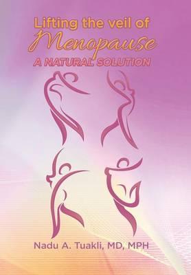 Lifting the Veil of Menopause: A Natural Solution (Hardback)