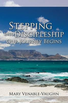 Stepping Into Discipleship - Our Journey Begins (Paperback)