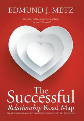 The Successful Relationship Road Map: Start Building a More Satisfying and Loving Relationship (Hardback)