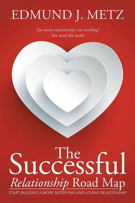 The Successful Relationship Road Map: Start Building a More Satisfying and Loving Relationship (Paperback)