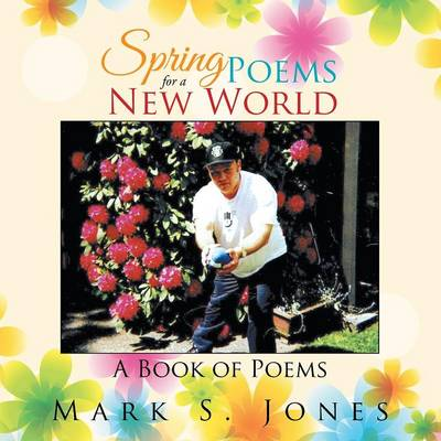 Spring Poems for a New World: A Book of Poems (Paperback)