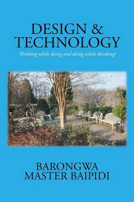 Design and Technology: Thinking While Doing and Doing While Thinking! (Paperback)