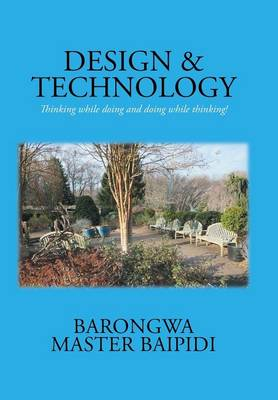 Design and Technology: Thinking While Doing and Doing While Thinking! (Hardback)