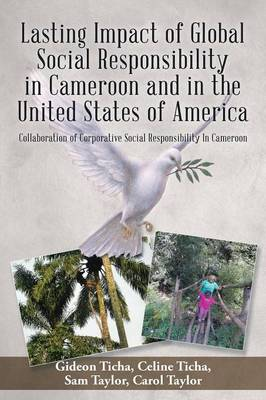 Lasting Impact of Global Social Responsibility in Cameroon and in the United States of America: Collaboration of Corporative Social Responsibility in Cameroon (Paperback)