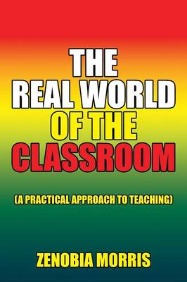 The Real World of the Classroom: (a Practical Approach to Teaching) (Paperback)