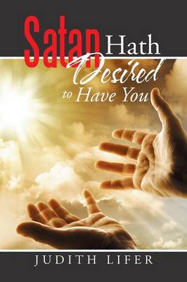 """Satan Hath Desired to Have You: And the Lord Said, """"simon, Simon! Indeed, Satan Hath Desired You, That He May Sift You as Wheat."""" --Luke 22:31 (Paperback)"""