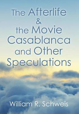 The Afterlife & the Movie Casablanca and Other Speculations (Hardback)