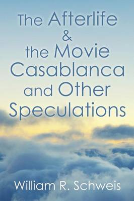 The Afterlife & the Movie Casablanca and Other Speculations (Paperback)