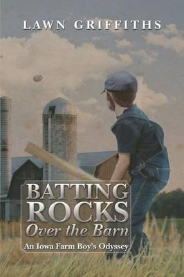 Batting Rocks Over the Barn: An Iowa Farm Boy's Odyssey (Paperback)