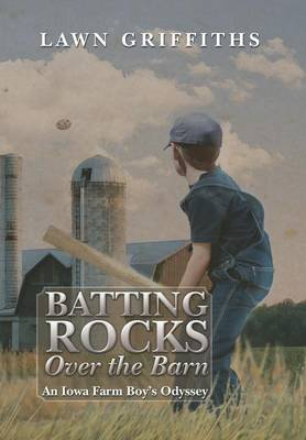 Batting Rocks Over the Barn: An Iowa Farm Boy's Odyssey (Hardback)