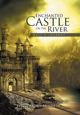 Enchanted Castle on the River: Matt's Journey (Hardback)