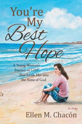 You're My Best Hope: A Young Woman's Journey of Grief That Leads Her Into the Arms of God (Paperback)
