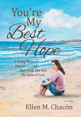 You're My Best Hope: A Young Woman's Journey of Grief That Leads Her Into the Arms of God (Hardback)