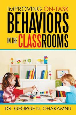 Improving On-Task Behaviors in the Classrooms (Paperback)