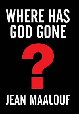 Where Has God Gone?: Religion-The Most Powerful Instrument for Growth or Destruction (Hardback)